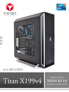Titan X199 V4 - Intel Xeon E5 V4 Broadwell-EP, 3D Modeling Workstation PC up to 22 Cores