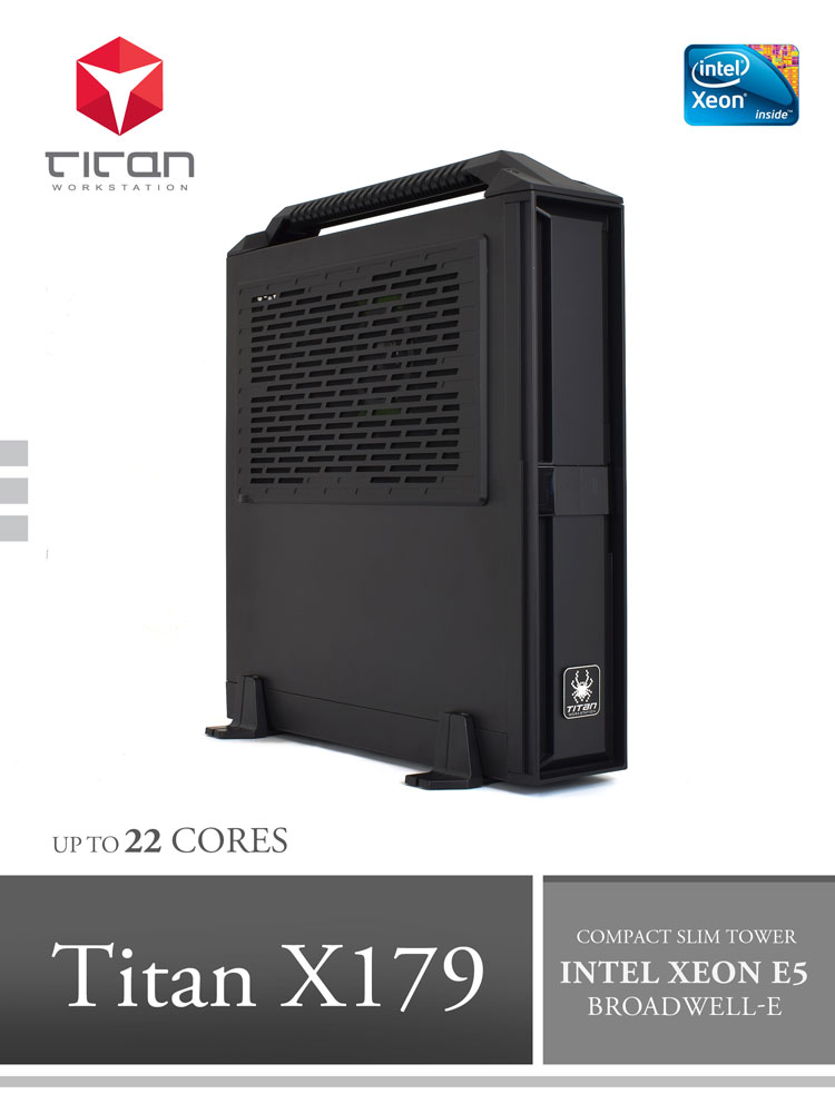 Titan X179 - Intel Xeon E5 V4 Broadwell-EP Ultra Compact and Portable  Workstation PC up to 22 Cores